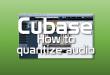 Cubase how to quantize audio