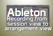 recording from session view to arrangement view