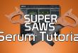 Serum Super Saw Tutorial