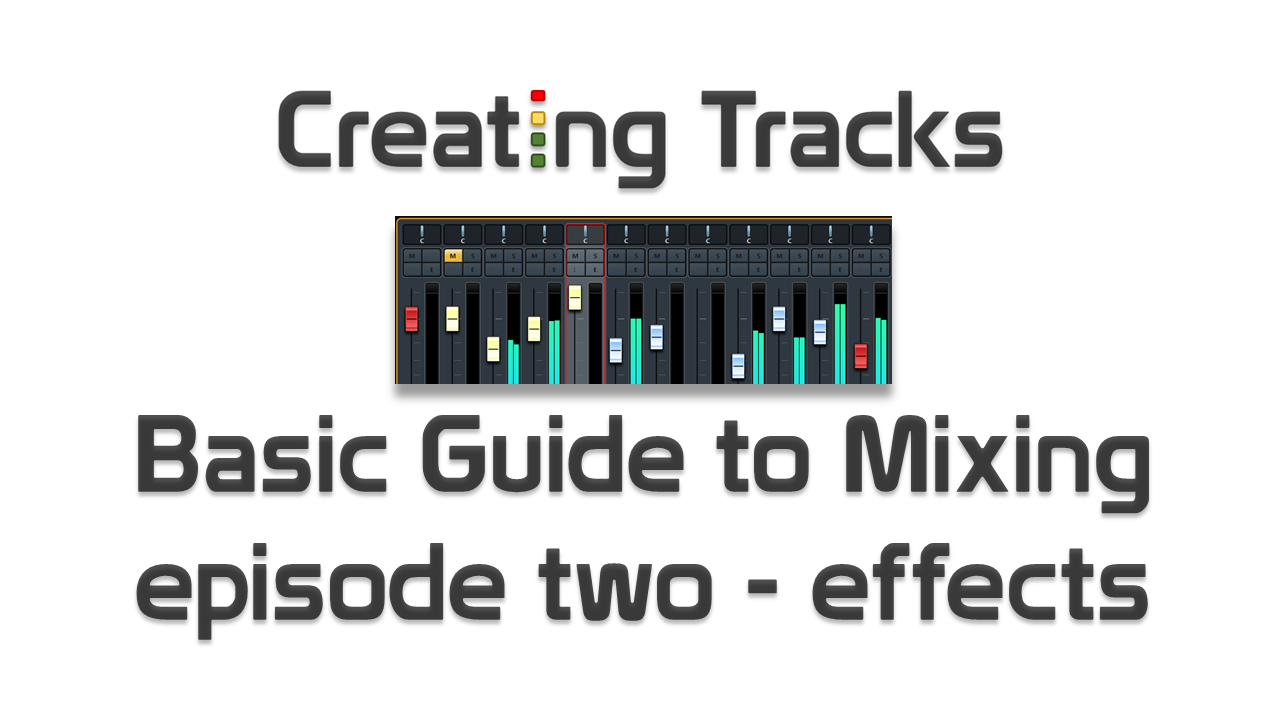 Basic Guide to Mixing, part two - effects