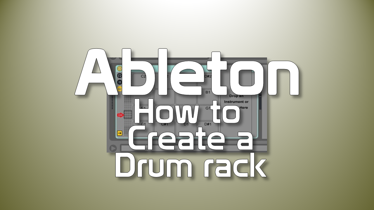 how to create a drum rack in Ableton Live