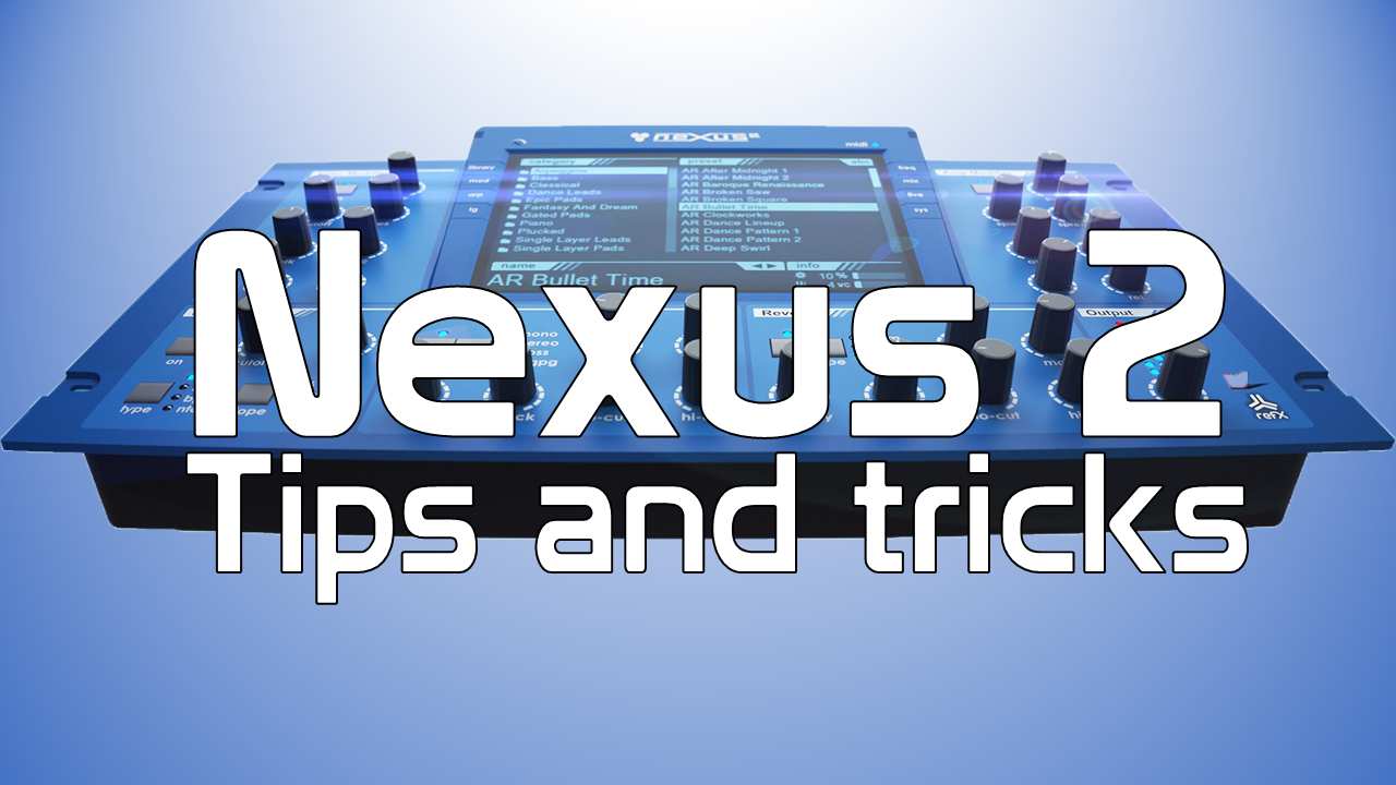 REFX Nexus 2 tips and tricks
